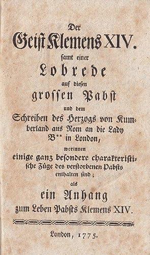 Der Geist Klemens XIV. samt einer Lobrede auf diesen großen Pabst und dem Schreiben des ...