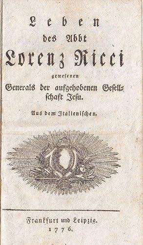 Leben des Abbt Lorenz Ricci gewesen Generals der aufgehobenen Gesellschaft Jesu. Aus dem ...