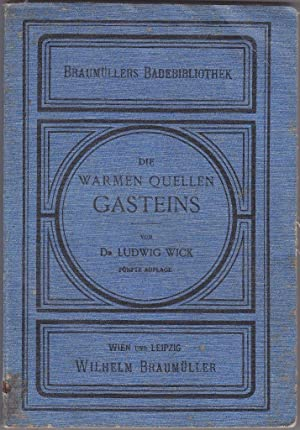 Die warmen Quellen und Kurorte Gasteins für Kurgäste und Ärzte. 5. Aufl.: Wick, ...