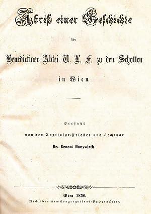 Abriß einer Geschichte der Benedictiner-Abtei U. L. F. zu den Schotten. (Festgabe zur ...