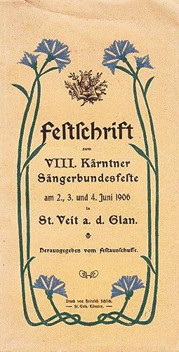 Festschrift zum VIII. Kärntner Sängerbundesfeste am 2., 3., und 4. Juni 1906 in St. Veit a. d. Glan...