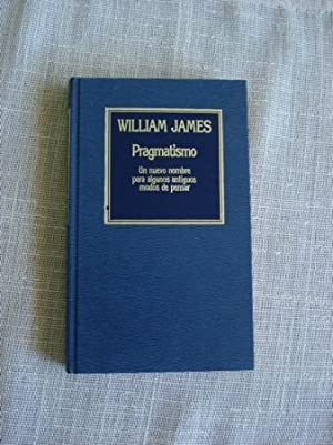 Pragmatismo. Un nuevo nombre para algunos antiguos: James, William