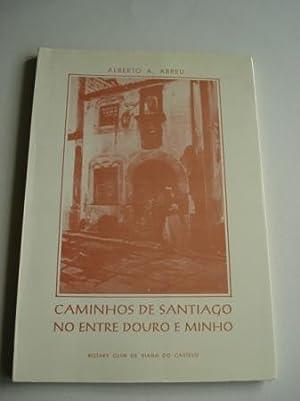 Caminhos de Santiago no Entre Douro e: Abreu, Alberto A.