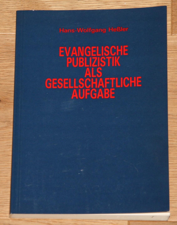 Evangelische Publizistik als gesellschaftliche Aufgabe. - Heßler, Hans-Wolfgang