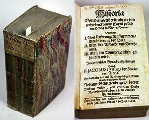 Historia Von der weitberümbten unser Lieben Frawen Capell zu Alten Oeting in Nidern-Bayrn. ...