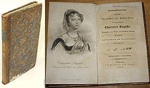 Denkwürdigkeiten aus dem öffentlichen und Privat-Leben der verewigten Charlotte Auguste, ...