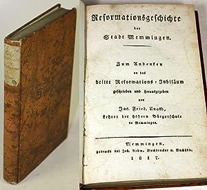 Reformationsgeschichte der Stadt Memmingen. Zum Andenken an das dritte Reformations-Jubiläum ...