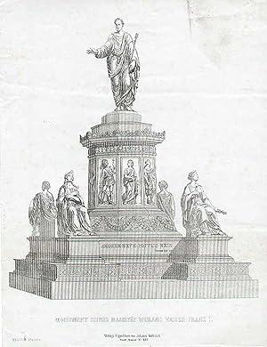 Monument seiner Majestät Weiland Kaiser Franz I. Verlaggs-Eigenthum von Johann Höfelich. ...