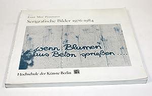 Serigrafische Bilder 1976 - 1984. Wenn aus Beton Blumen wachsen. Ein Versuch aus den sich verä...