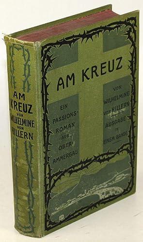 Am Kreuz. Ein Passionsroman aus Oberammergau. Ausgabe in einem Bande.: Hillern, Wilhelmine von