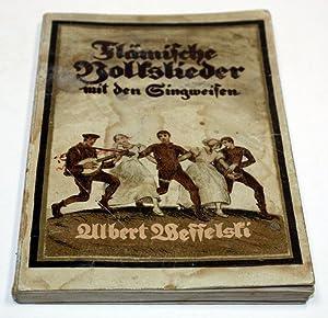 Flämische Volkslieder. In deutscher Nachdichtung und mit den Singweisen.: Wesselski, Albert (...