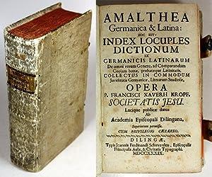 Amalthea. Germanica & Latina: hoc est: Index Locuples Dictionum ex Germanicis Latinarum. De ...