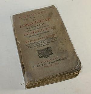 Memoires de la vie du Lord Lovat. Relation De la conduite du feu Comte de Kilmarnock après ...