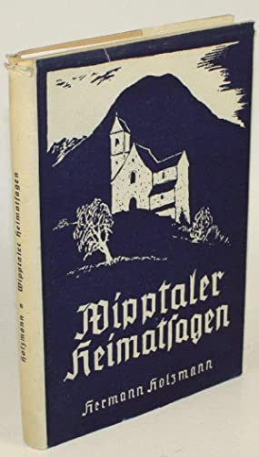 Wipptaler Heimatsagen. Gesammelt und herausgegeben von Hermann Holzmann.: Holzmann, Hermann (Hg.)