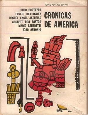 CRONICAS DE AMERICA: JULIO CORTAZAR, ERNEST HEMINGWAY, MIGUEL ANGEL ASTURIAS, AUGUSTO ROA BASTOS, ...