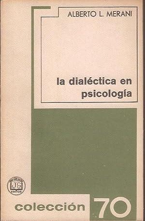 LA DIALECTICA EN PSICOLOGIA: ALBERTO L. MERANI