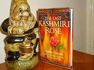 THE LAST KASHMIRI ROSE++++SIGNED AND LINED+++DEBUT NOVEL+++: BARARA CLEVERLY (SIGNED