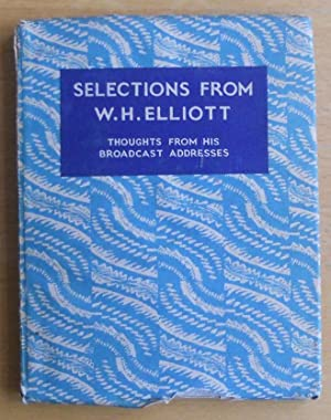 Selections From W H Elliott Thoughts From: W H Elliott
