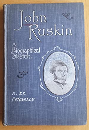 John Ruskin A Biographical Sketch: R Ed Pengelly