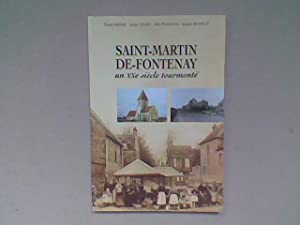 Saint-Martin-de-Fontenay, un XXe siècle tourmenté: BRIERE Daniel - GRARD André - ...