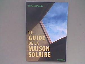Le guide de la maison solaire: MAZRIA Edward