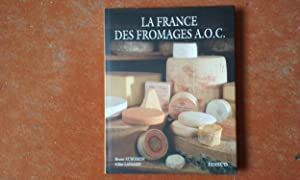 La France des fromages A.O.C. - Le goût et le respect de la tradition