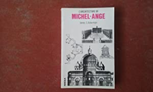 L'architecture de Michel-Ange - Avec un catalogue des ?uvres de Michel-Ange par James S. Ackerman...
