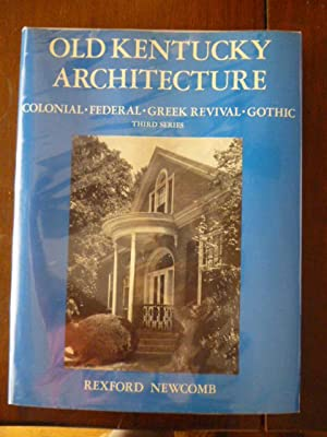 Old Kentucky Architecture: Colonial, Federal, Greek Revival and Other Types Erected Prior to the ...
