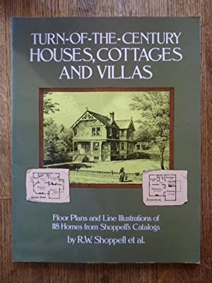 Turn-of-the-Century Houses, Cottages and Villas: Floor Plans and Illustrations of 118 Homes from ...