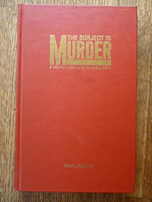 The Subject Is Murder: A Selective Subject Guide to Mystery Fiction