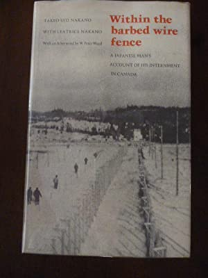 Within the Barbed Wire Fence: A Japanese Man's Account of His Internment in Canada