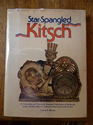 Star-Spangled Kitsch: An Astounding and Tastelessly Illustrated Exploration of the Bawdy, Gaudy, ...