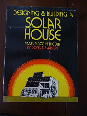 Designing and Building a Solar House: Your Place In The Sun