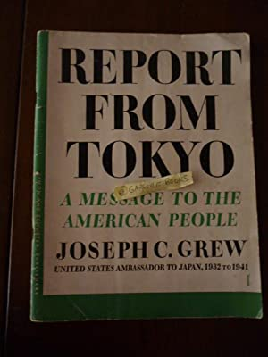 Report from Tokyo: A Message to the: Grew, Joseph C.