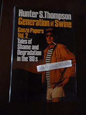 Generation of Swine: Tales of Shame and Degradation in the '80s (Gonzo Papers Vol. 2)