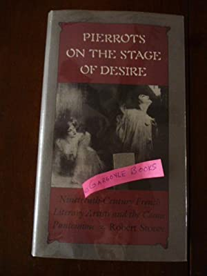 Pierrots on the Stage of Desire: Nineteenth-Century French Literary Artists and the Comic Pantomime