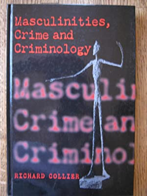 Masculinities, Crime and Criminology: Men, Heterosexuality and the Criminal(ised) Other: Collier, ...