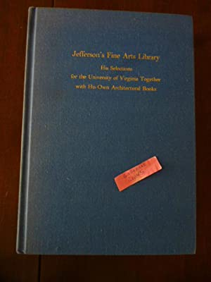 Jefferson's Fine Arts Library: His Selections for the University of Virginia Together with His Ow...