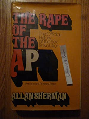 The Rape of the A*P*E*: The Official History of the Sex Revolution, 1945-1973: Sherman, Allan