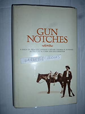 Gun Notches: A Saga of Frontier Lawman Thomas H. Rynnig as Told to Al Cohn and Joe Chisholm