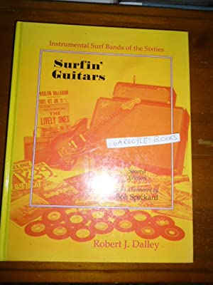 Surfin' Guitars: Instrumental Surf Bands of the Sixties: Dalley, Robert J.