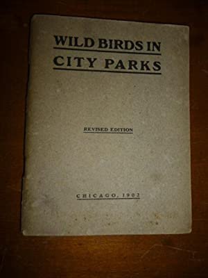Wild Birds in City Parks: Being Hints on Identifying 100 Birds, Prepared Primarily for the Spring...