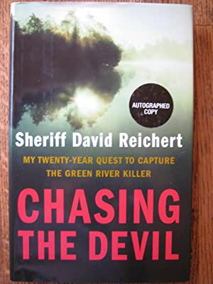 Chasing The Devil: My Twenty-year Quest To Capture The Green River Killer: Reichert, Sheriff David