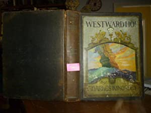 Westward Ho! or the Voyages and Adventures of Sir Amyas Leigh, Knight, of Burrough, in the County...