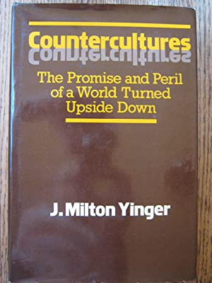 Countercultures: The Promise and the Peril of a World Turned Upside Down