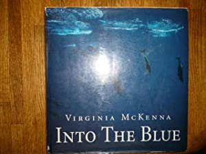 Into the Blue: A Book about Dolphins: McKenna, Virginia