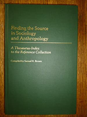Finding the Source in Sociology and Anthropology: A Thesaurus-Index to the Reference Collection