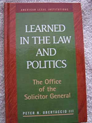 Learned in the Law and Politics: The Office of the Solicitor General: Ubertaccio, Peter N., III.