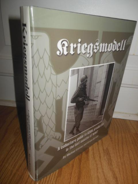 Kriegsmodell: A Collectors Guide to K98k Production in the Last Months of WW2: Steves, Michael; ...