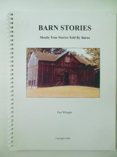 Barn Stories; Mostly True Stories Told By Barns (SIGNED): Whipple Paul